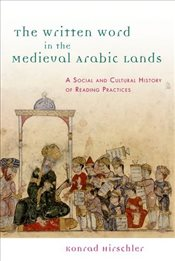 Written Word in the Medieval Arabic Lands : A Social and Cultural History of Reading Practices - Hirschler, Konrad