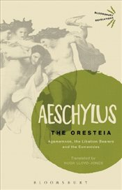 Oresteia : Agamemnon, the Libation Bearers and the Eumenides  - Aeschylus,
