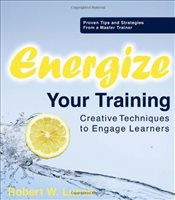 Energize Your Training : Creative Techniques to Engage Learners - Lucas, Robert W.