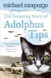 Amazing Story of Adolphus Tips - Morpurgo, Michael