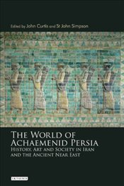 World of Achaemenid Persia : The Diversity of Ancient Iran - Curtis, John