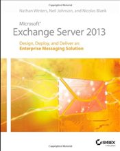 Microsoft Exchange Server 2013 : Design, Deploy and Deliver an Enterprise Messaging Solution - Winters, Nathan
