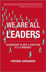 We are All Leaders : Leadership is Not a Position, its a Mindset - Arnander, Fredrik