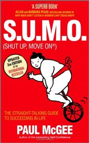 S.U.M.O. : Shut Up, Move On : The Straight Talking Guide to Creating and Enjoying a Brilliant Life - McGee, Paul