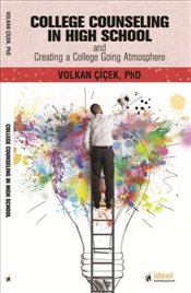 College Counseling In High School and Creating a College Going Atmosphere - Çiçek, Volkan