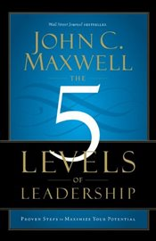 5 Levels of Leadership : Proven Steps to Maximize Your Potential - Maxwell, John C.