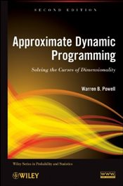Approximate Dynamic Programming 2E : Solving the Curses of Dimensionality - Powell, Waren B.