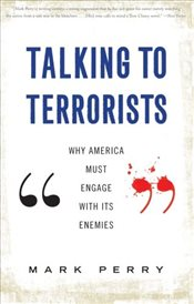 Talking to Terrorists : Why America Must Engage with Its Enemies - Perry, Mark