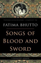 Songs of Blood and Sword : A Daughters Memoir - Bhutto, Fatima