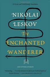 Enchanted Wanderer : And Other Stories - Leskov, Nikolai
