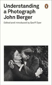 Understanding a Photograph : Penguin on Design - Berger, John