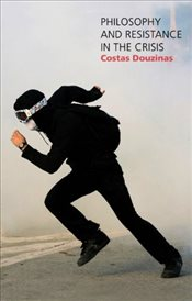 Philosophy and Resistance in the Crisis : Greece and the Future of Europe - Douzinas, Costas