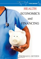 Health Economics and Financing - Getzen, Thomas E.