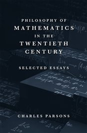 Philosophy of Mathematics in the Twentieth Century : Selected Essays - Parsons, Charles