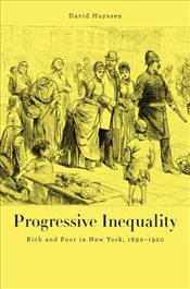 Progressive Inequality : Rich and Poor in New York, 1890-1920 - Huyssen, David