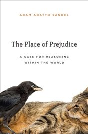 Place of Prejudice : A Case for Reasoning Within the World - Sandel, Adam Adatto