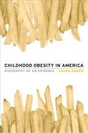 Childhood Obesity in Americ a: Biography of an Epidemic - Dawes, Laura