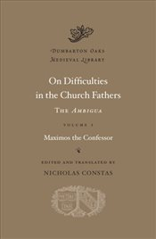On Difficulties in the Church Fathers : The Ambigua Volume 1 - Con, Maximos The