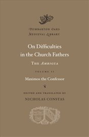 On Difficulties in the Church Fathers : The Ambigua Volume 2 - Con, Maximos The