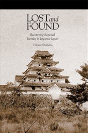 Lost and Found : Recovering Regional Identity in Imperial Japan - Shimoda, Hiraku