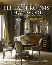 Elegant Rooms That Work : Fantasy and Function in Interior Design - Stokes, Stephanie