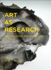 Art as Research: Opportunities and Challenges - McNiff, Shaun