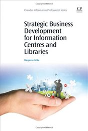 Strategic Business Development for Information Centres and Libraries - Nelke, Margareta