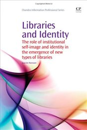 Libraries and Identity: The Role of Institutional Self Image and Identity in the Emergence of New Ty - Hansson, Joacim