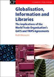 Globalisation, Information and Libraries: The Implications of the World Trade Organisations GATS an - Rikowski, Ruth
