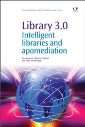 Library 3.0 : Intelligent Libraries and Apomediation - Kwanya, Tom
