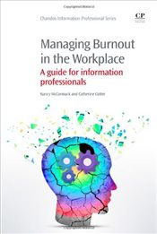 Managing Burnout in the Workplace: A Guide for Information Professionals (Chandos Information Profes - McCormack, Nancy