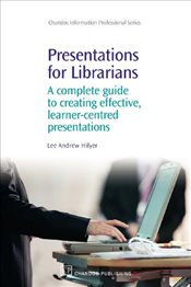 Presentations for Librarians: A Complete Guide to Creating Effective, Learner-centred Presentations  - Hilyer, Lee Andrew