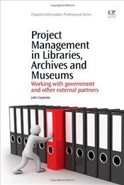 Project Management in Libraries, Archives and Museums: Working with Government and Other External Pa - Carpenter, Julie