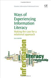 Ways of Experiencing Information Literacy : Making the Case for a Relational Approach  - Andretta, Susie
