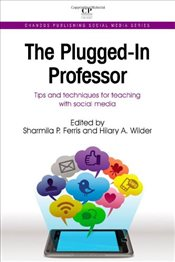 Plugged-In Professor : Tips and Techniques for Teaching with Social Media - Ferris, Sharmila Pixy