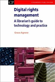 Digital Rights Management : A Librarians Guide to Technology and Practice  - Agnew, Grace