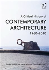 Critical History of Contemporary Architecture - Haddad, Elie G.