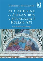 St. Catherine of Alexandria in Renaissance Roman Art - Stollhans, Cynthia