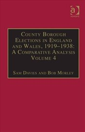 County Borough Elections in England and Wales, 1919-1938 : A Comparative Analysis Volume 4 - Davies, Sam
