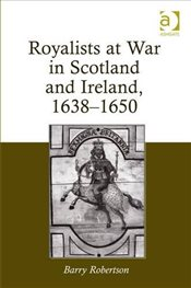Royalists at War in Scotland and Ireland, 1638-1650 - Robertson, Barry