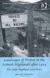 Landscapes of Protest in the Scottish Highlands after 1914  - Robertson, Iain J.M.