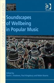 Soundscapes of Wellbeing in Popular Music - Andrews, Gavin J.