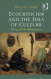 Ecocriticism and the Idea of Culture - Feder, Helena