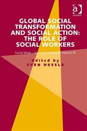 Global Social Transformation and Social Action : The Role of Social Workers - Hessle, Sven