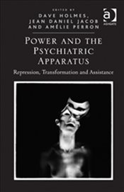 Power and the Psychiatric Apparatus - Holmes, Dave