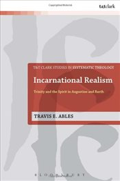 Incarnational Realism :  Trinity and the Spirit in Augustine and Barth - Ables, Travis E.