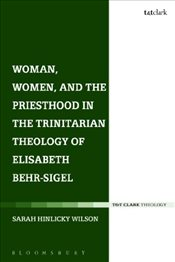 Woman, Women, and the Priesthood in the Trinitarian Theology of Elisabeth Behr-Sigel - Wilson, Sarah Hinlicky