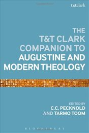 T&T Clark Companion to Augustine and Modern Theology - Toom, Tarmo
