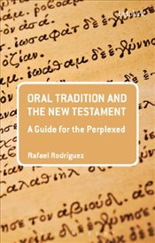 Oral Tradition and the New Testament : A Guide for the Perplexed  - Rodríguez, Rafael