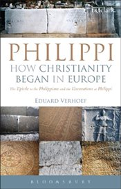 Philippi: How Christianity Began in Europe: The Epistle to the Philippians and the Excavations at Ph - Verhoef, Eduard